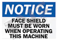 Notice – Face shield must be worn when operating this machine
