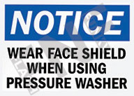Notice – Wear face shield when using pressure washer