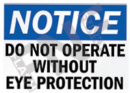 Notice – Do not operate without eye protection
