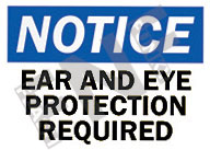 Notice – Ear and eye protection required