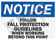 Notice – Follow fall protection guidelines when working beyond this point