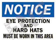 Notice – Eye protection and hard hats must be worn in this area