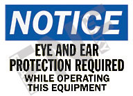 Notice – Eye and ear protection required while operating this equipment