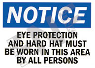 Notice – Eye protection and hard hat must be worn in this area by all persons