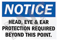 Notice – Head, eye & ear protection is required beyond this point