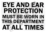 Eye and ear protection must be worn in this department at all times
