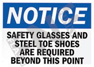 Notice – Safety glasses and steel toe shoes are required beyond this point