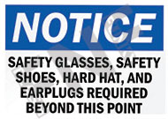 Notice – Safety glasses, safety shoes, hard hat, and earplugs required beyond this point