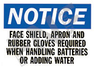Notice – face shield, apron and rubber gloves required when handling batteries or adding water