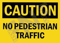 Caution – No pedestrian traffic