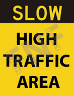 Slow – High traffic area