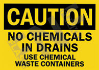 Caution – No chemicals in drains – Use chemical waste containers