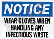 Notice – Wear gloves when handling any infectious waste